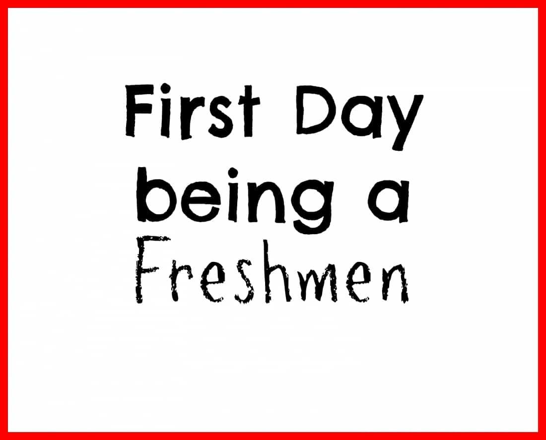 First Day Being a Freshmen