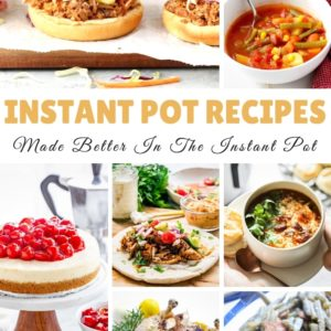 Instant Pot Recipes Better Made in the Instant Pot