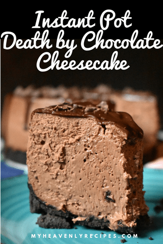 A decadent dessert perfect for any occasion!  This Instant Pot Death by Chocolate Cheesecake is easy to make and it will disappear quick!  #instantpotcheesecake #chocolatecheesecake #dessert #myheavenlyrecipes